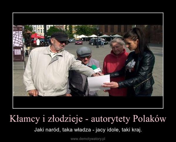 Kłamcy i złodzieje - autorytety Polaków – Jaki naród, taka władza - jacy idole, taki kraj.