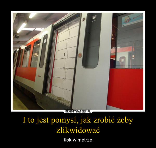 I to jest pomysł, jak zrobić żeby zlikwidować – tłok w metrze
