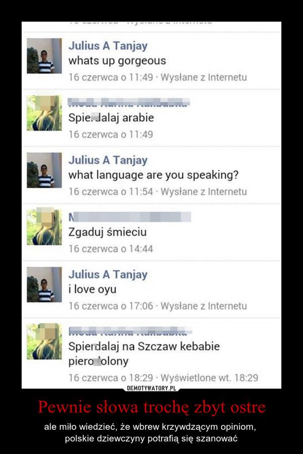 Pewnie słowa trochę zbyt ostre – ale miło wiedzieć, że wbrew krzywdzącym opiniom, polskie dziewczyny potrafią się szanować