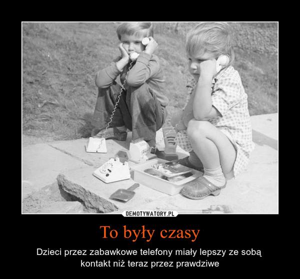 To były czasy – Dzieci przez zabawkowe telefony miały lepszy ze sobą kontakt niż teraz przez prawdziwe