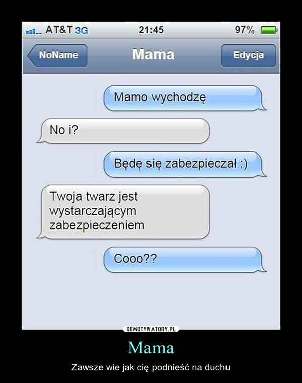 Mama – Zawsze wie jak cię podnieść na duchu