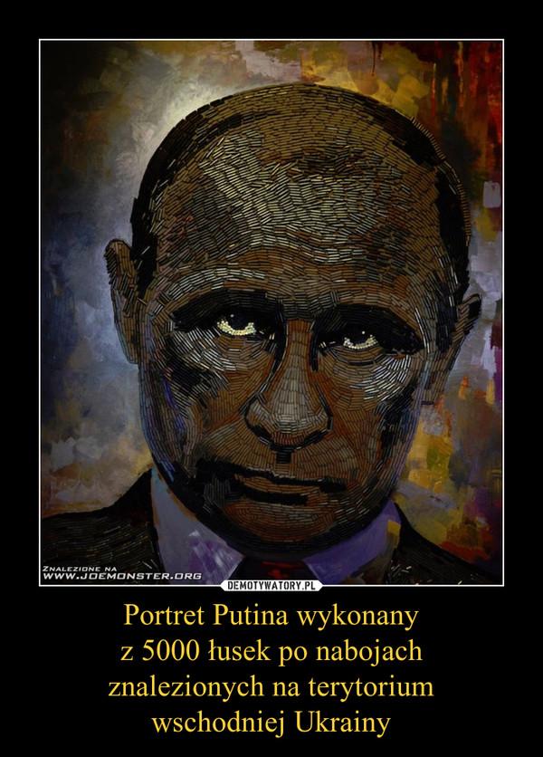 Portret Putina wykonanyz 5000 łusek po nabojachznalezionych na terytoriumwschodniej Ukrainy –