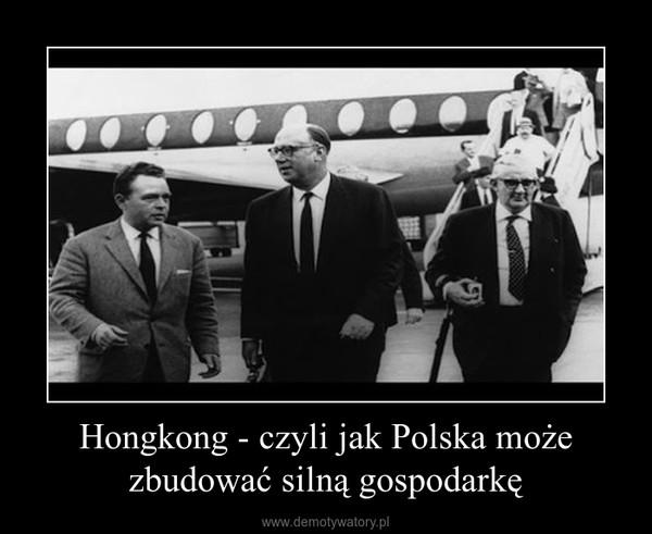 Hongkong - czyli jak Polska może zbudować silną gospodarkę –