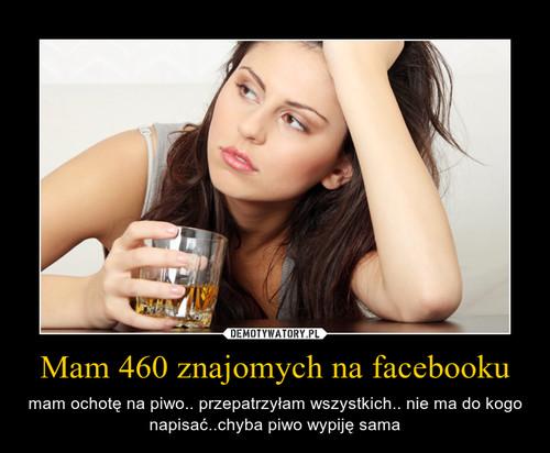 Mam 460 znajomych na facebooku