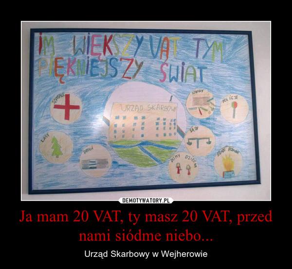 Ja mam 20 VAT, ty masz 20 VAT, przed nami siódme niebo... – Urząd Skarbowy w Wejherowie