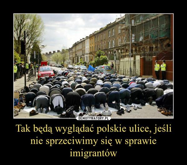 Tak będą wyglądać polskie ulice, jeśli nie sprzeciwimy się w sprawie imigrantów –