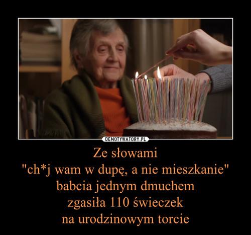 """Ze słowami """"ch*j wam w dupę, a nie mieszkanie"""" babcia jednym dmuchem zgasiła 110 świeczek na urodzinowym torcie"""