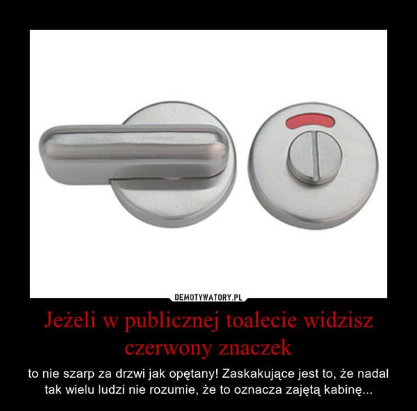 Jeżeli w publicznej toalecie widzisz czerwony znaczek – to nie szarp za drzwi jak opętany! Zaskakujące jest to, że nadal tak wielu ludzi nie rozumie, że to oznacza zajętą kabinę...