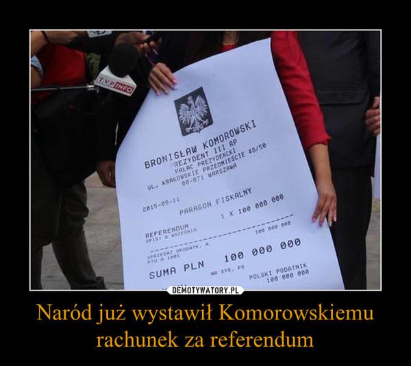 Naród już wystawił Komorowskiemu rachunek za referendum –