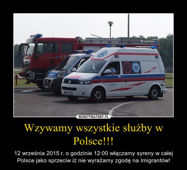 Wzywamy wszystkie służby w Polsce!!! – 12 września 2015 r. o godzinie 12:00 włączamy syreny w całej Polsce jako sprzeciw iż nie wyrażamy zgodę na Imigrantów!