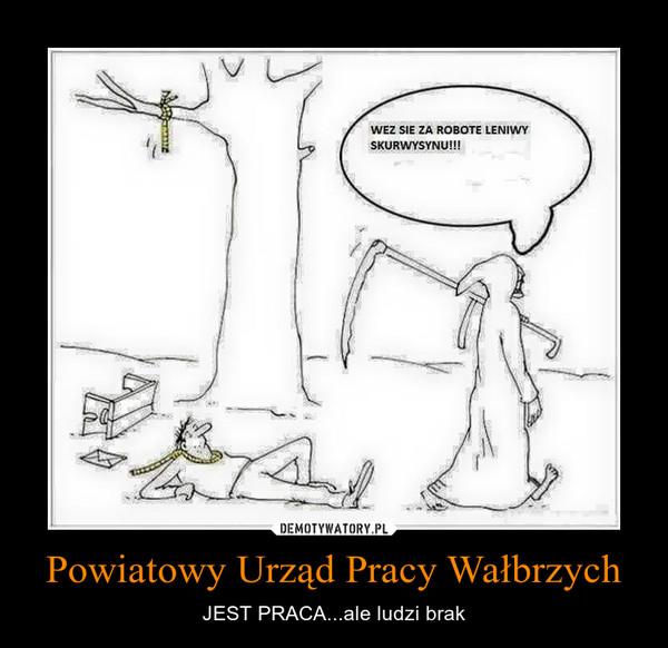 Powiatowy Urząd Pracy Wałbrzych – JEST PRACA...ale ludzi brak