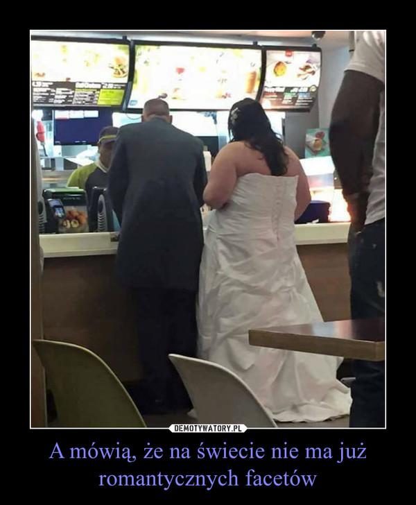 A mówią, że na świecie nie ma już romantycznych facetów –