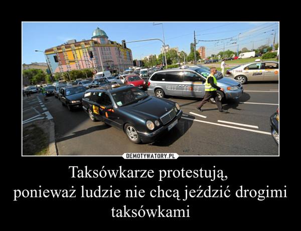 Taksówkarze protestują, ponieważ ludzie nie chcą jeździć drogimi taksówkami –