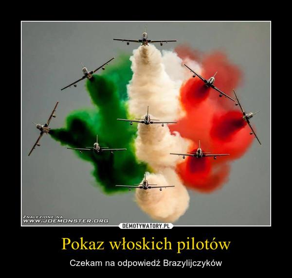 Pokaz włoskich pilotów – Czekam na odpowiedź Brazylijczyków