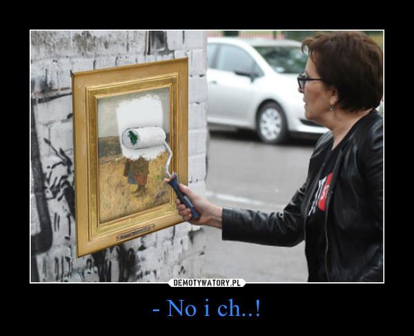 - No i ch..! –