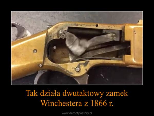 Tak działa dwutaktowy zamek Winchestera z 1866 r. –