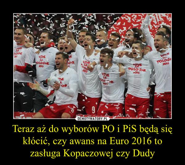 Teraz aż do wyborów PO i PiS będą się kłócić, czy awans na Euro 2016 to zasługa Kopaczowej czy Dudy –