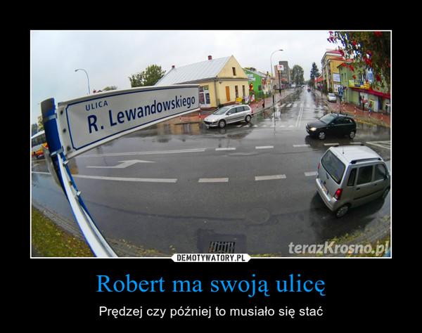 Robert ma swoją ulicę – Prędzej czy później to musiało się stać