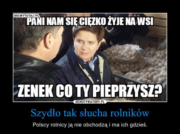 Szydło tak słucha rolników – Polscy rolnicy ją nie obchodzą i ma ich gdzieś.