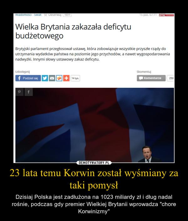 """23 lata temu Korwin został wyśmiany za taki pomysł – Dzisiaj Polska jest zadłużona na 1023 miliardy zł i dług nadal rośnie, podczas gdy premier Wielkiej Brytanii wprowadza """"chore Korwinizmy"""""""