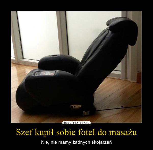 Szef kupił sobie fotel do masażu – Nie, nie mamy żadnych skojarzeń