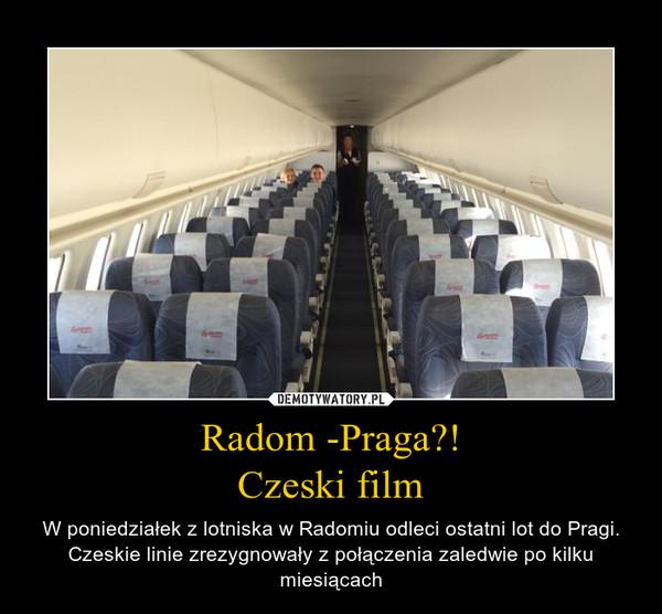 Radom -Praga?!Czeski film – W poniedziałek z lotniska w Radomiu odleci ostatni lot do Pragi. Czeskie linie zrezygnowały z połączenia zaledwie po kilku miesiącach