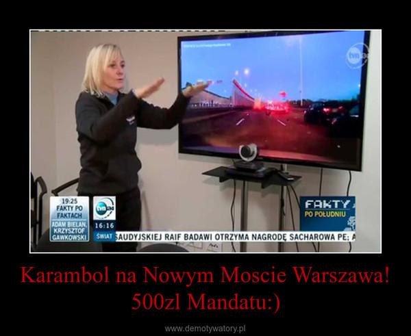 Karambol na Nowym Moscie Warszawa!500zl Mandatu:) –