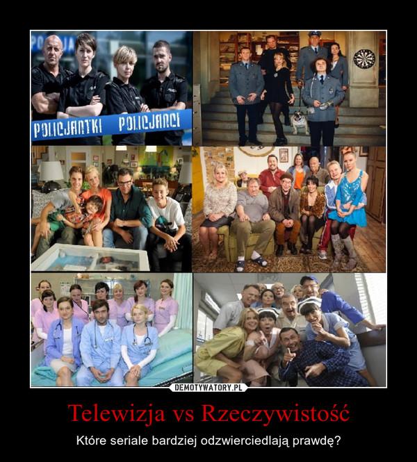 Telewizja vs Rzeczywistość – Które seriale bardziej odzwierciedlają prawdę?