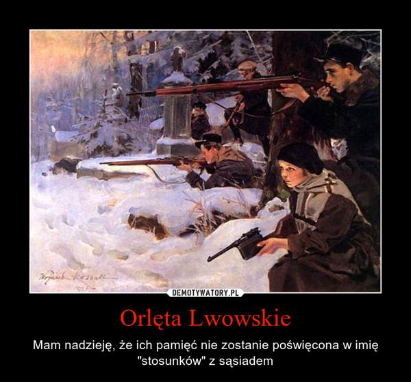 """Orlęta Lwowskie – Mam nadzieję, że ich pamięć nie zostanie poświęcona w imię """"stosunków"""" z sąsiadem"""