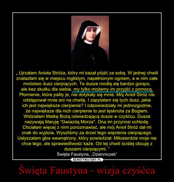 Święta Faustyna - wizja czyśćca –