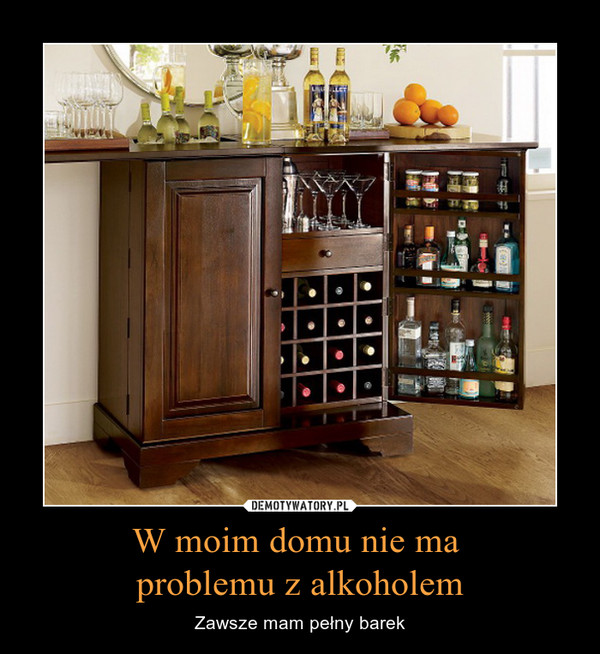 W moim domu nie ma problemu z alkoholem – Zawsze mam pełny barek