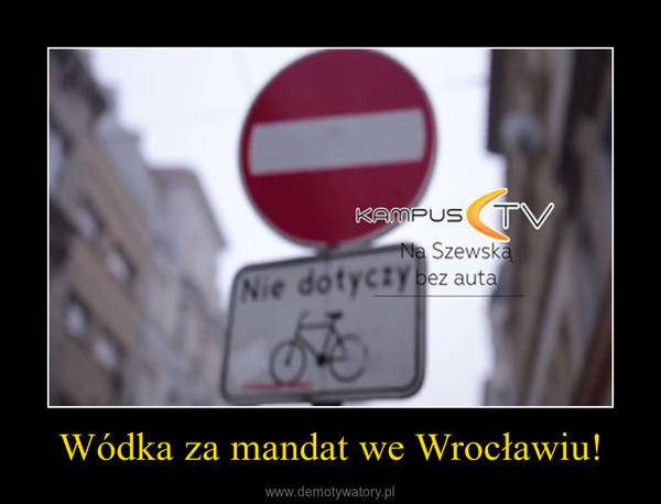 Wódka za mandat we Wrocławiu! –