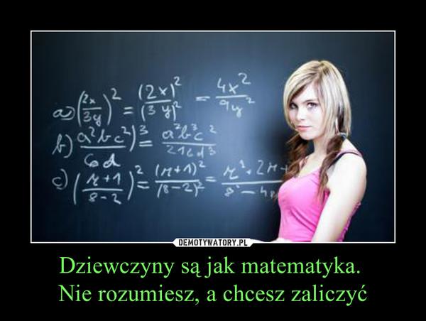 Dziewczyny są jak matematyka.  Nie rozumiesz, a chcesz zaliczyć –