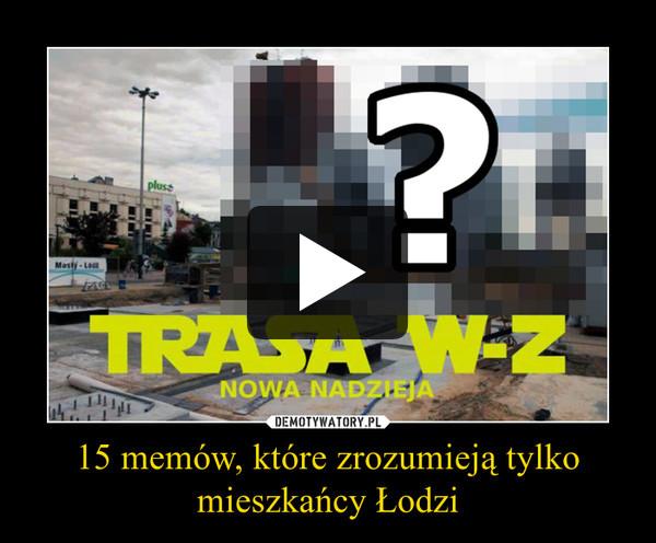 15 memów, które zrozumieją tylko mieszkańcy Łodzi –