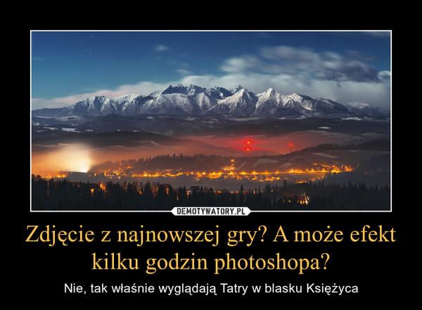 Zdjęcie z najnowszej gry? A może efekt kilku godzin photoshopa? – Nie, tak właśnie wyglądają Tatry w blasku Księżyca