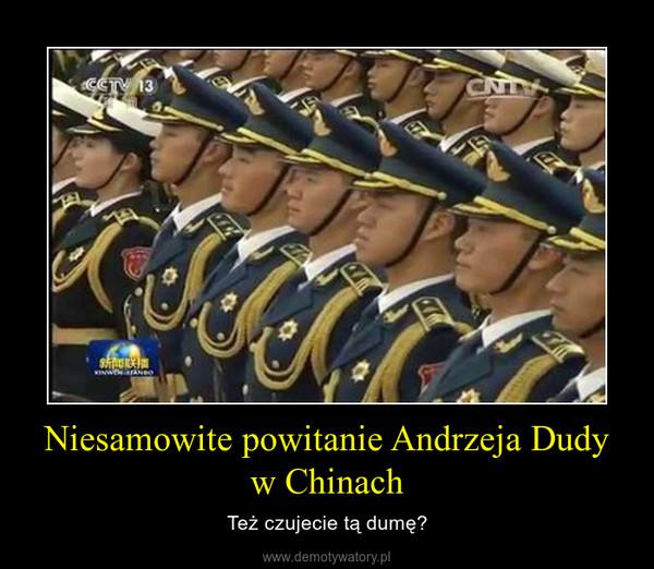Niesamowite powitanie Andrzeja Dudy w Chinach – Też czujecie tą dumę?