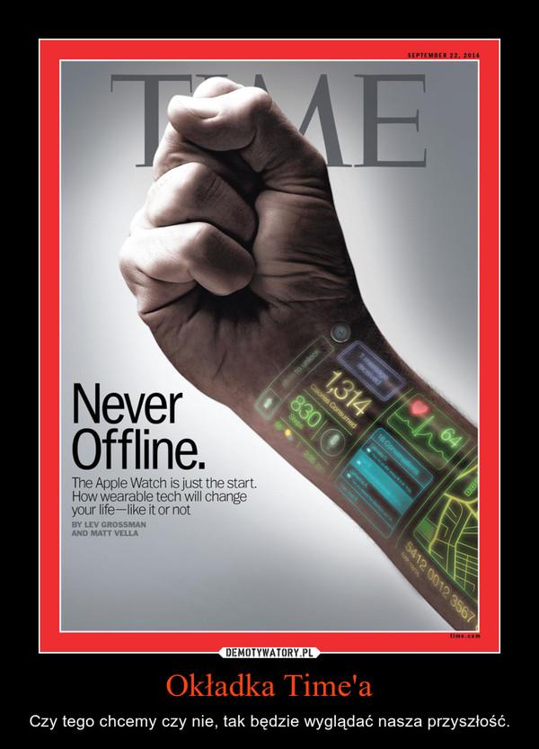 Okładka Time'a – Czy tego chcemy czy nie, tak będzie wyglądać nasza przyszłość.