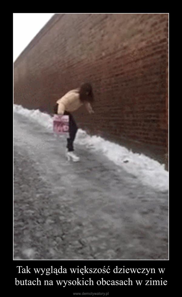 Tak wygląda większość dziewczyn w butach na wysokich obcasach w zimie –