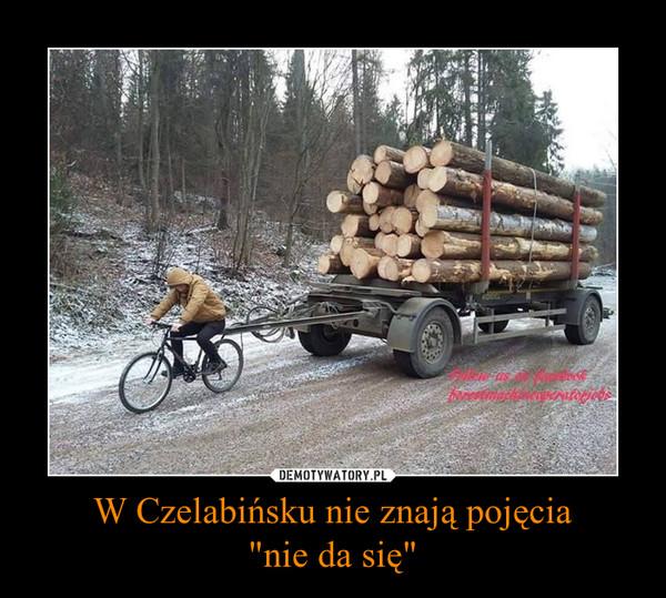 """W Czelabińsku nie znają pojęcia""""nie da się"""" –"""