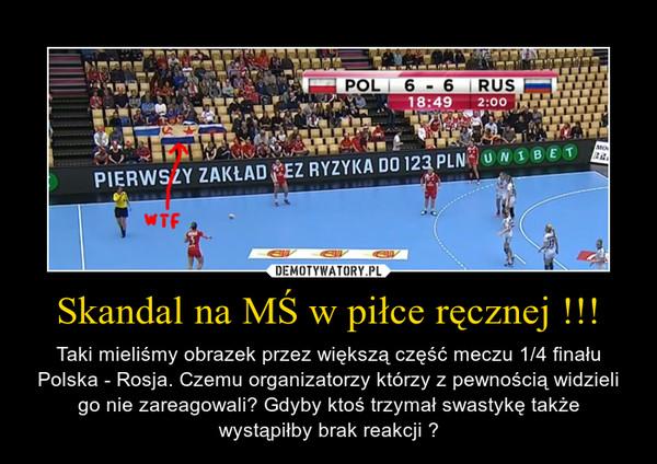 Skandal na MŚ w piłce ręcznej !!! – Taki mieliśmy obrazek przez większą część meczu 1/4 finału Polska - Rosja. Czemu organizatorzy którzy z pewnością widzieli go nie zareagowali? Gdyby ktoś trzymał swastykę także wystąpiłby brak reakcji ?