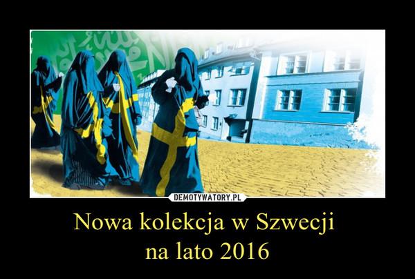 Nowa kolekcja w Szwecji na lato 2016 –