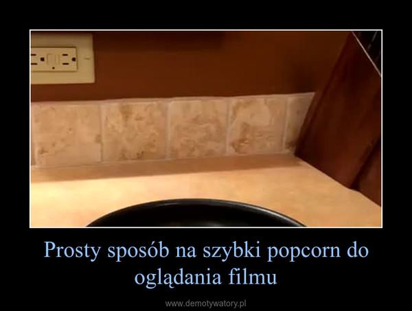 Prosty sposób na szybki popcorn do oglądania filmu –