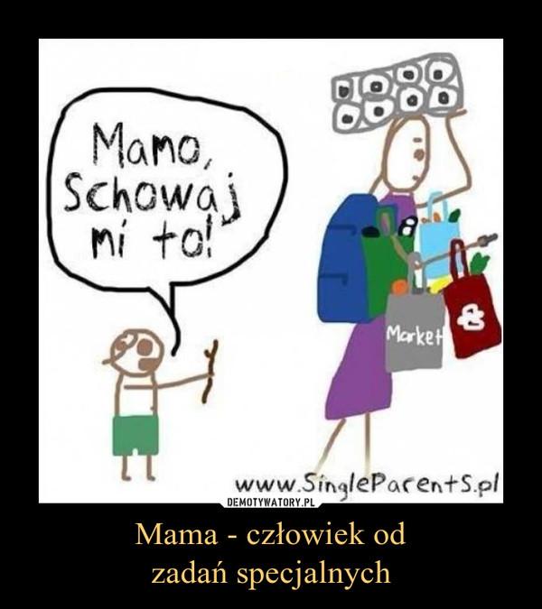 Mama - człowiek odzadań specjalnych –