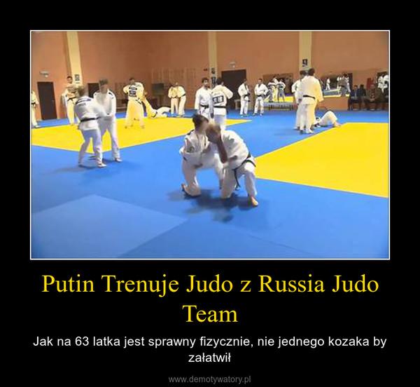 Putin Trenuje Judo z Russia Judo Team – Jak na 63 latka jest sprawny fizycznie, nie jednego kozaka by załatwił