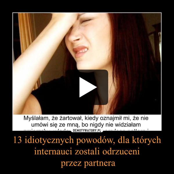 13 idiotycznych powodów, dla których internauci zostali odrzuceni przez partnera –