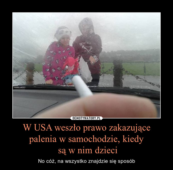 W USA weszło prawo zakazujące palenia w samochodzie, kiedy są w nim dzieci – No cóż, na wszystko znajdzie się sposób