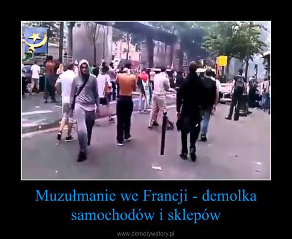 Muzułmanie we Francji - demolka samochodów i sklepów –