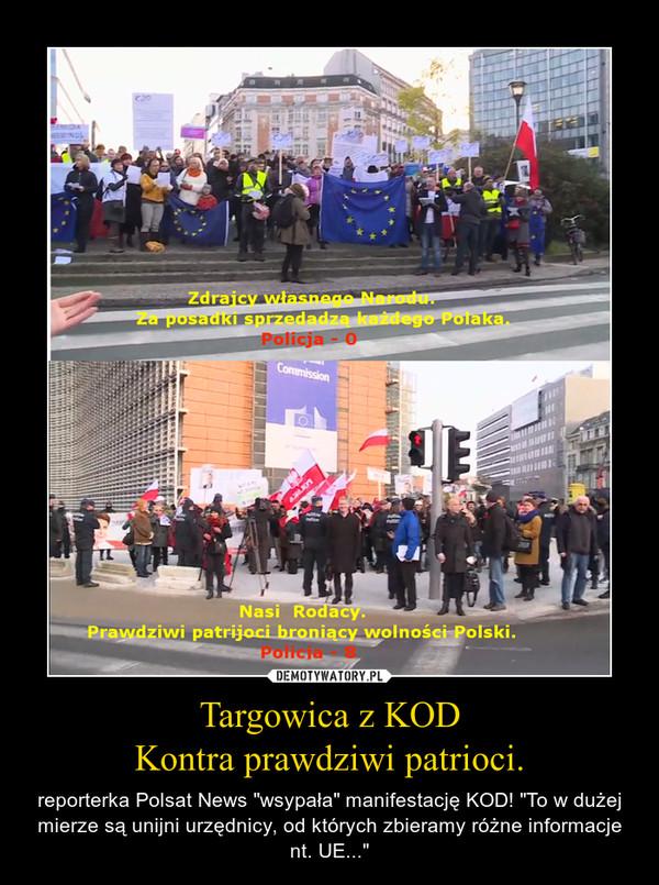 """Targowica z KODKontra prawdziwi patrioci. – reporterka Polsat News """"wsypała"""" manifestację KOD! """"To w dużej mierze są unijni urzędnicy, od których zbieramy różne informacje nt. UE..."""""""