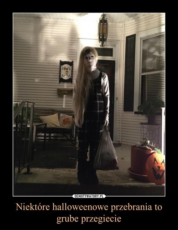 Niektóre halloweenowe przebrania to grube przegiecie –