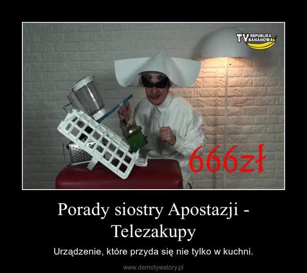 Porady siostry Apostazji - Telezakupy – Urządzenie, które przyda się nie tylko w kuchni.